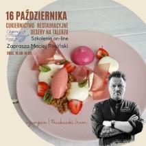 16.10 Cukiernicto Restauracyjne - DESER NA TALERZU 1 przepisy | 6 receptur | z Maciejem Rosińskim